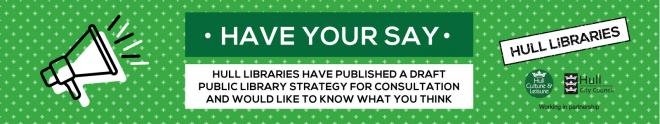 HULL LIBRARIES HAVE YOUR SAY